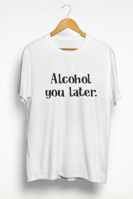 Mot. marškinėliai Alcohol you later