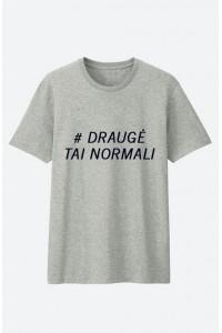 Draugė tai normali marškinėliai